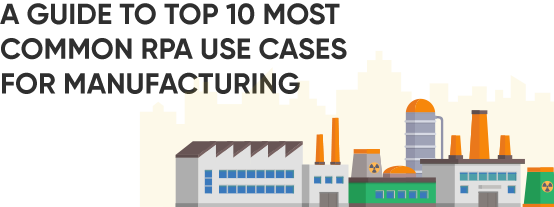Top RPA Use Cases in Manufacturing Industry