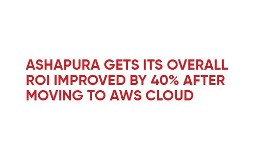 Ashapura gets its overall ROI improved by 40% after moving to AWS cloud