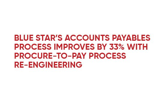 Blue Star's Entire Accounts Payables Improves by 33% with Procure-to-Pay Process Reengineering